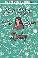 Just A Girl Who Loves Donkey Gift Women Notebook Planner: College,Finance,Homeschool,Appointment,Bill,To Do List,Passion,6x9 in ,Work List,Management,Teacher,Book,Gift