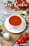 Slow Cooker Cookbook: 50 Must-Have Slow Cooker Recipes for Busy People Looking for Easy, Convenient, and Delicious Meals