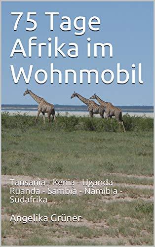 75 Tage Afrika im Wohnmobil: Tansania - Kenia - Uganda - Ruanda - Sambia - Namibia - Südafrika