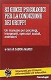 83 giochi psicologici per la conduzione dei gruppi. Un manuale per psicologi, insegnanti, operatori sociali, animatori