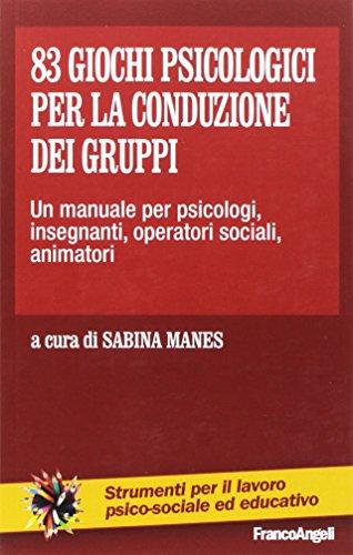 83 giochi psicologici per la conduzione dei gruppi. Un manuale...