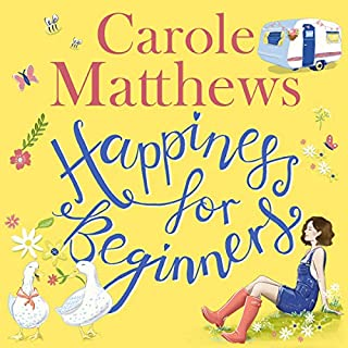 Happiness for Beginners                   By:                                                                                                                                 Carole Matthews                               Narrated by:                                                                                                                                 Emma Powell                      Length: 11 hrs and 43 mins     90 ratings     Overall 4.6