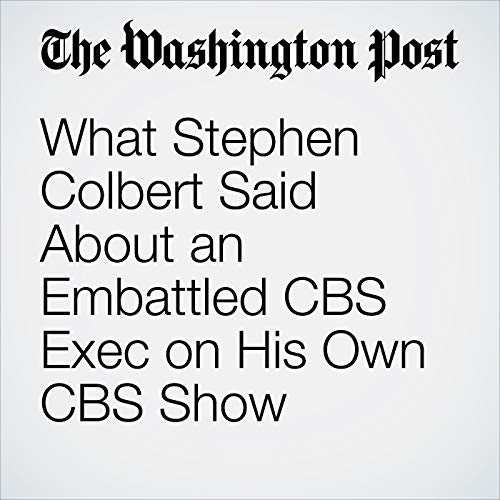 What Stephen Colbert Said About an Embattled CBS Exec on His Own CBS Show copertina