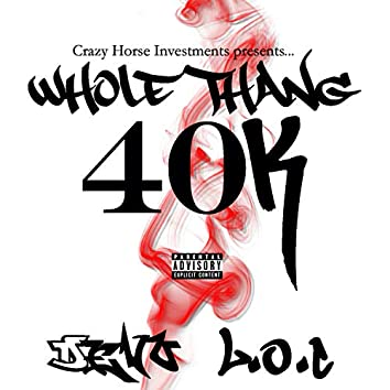 Whole Thang (40K)