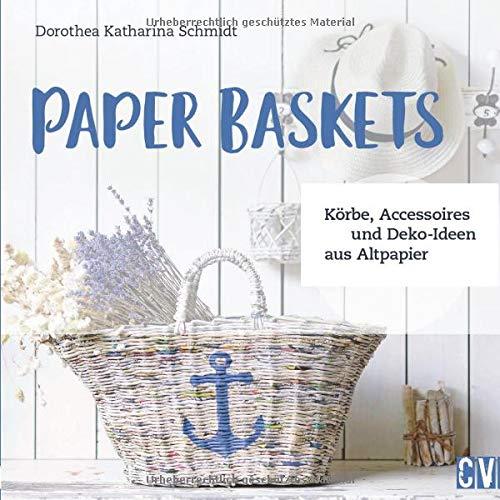 Paper Baskets. Körbe, Accessoires und Deko-Ideen aus Altpapier. Korbflechten mit detaillierten Anleitungen für nachhaltige und praktische Alltagsgegenstände wie Vasen, Obstschalen und Tabletts