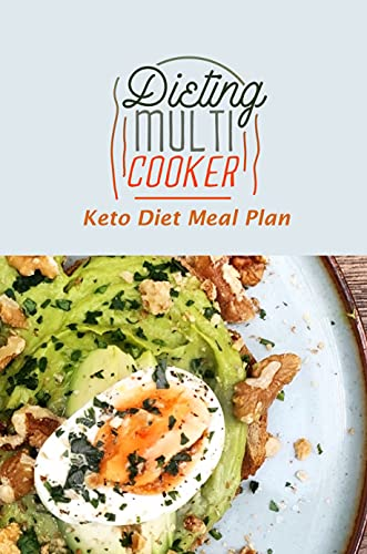 Dieting Multi Cooker: Keto Diet Meal Plan: Keto Multi Cooker Guide (English Edition)