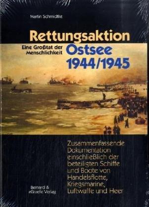 Rettungsaktion Ostsee 1944/1945: Zusammenfassende Dokumentation einschliesslich Darstellung der beteiligten Schiffe und Boote von Handelsflotte, Kriegsmarine, Luftwaffe und Heer