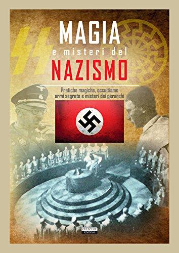 Magia e misteri del nazismo. Pratiche magiche, occultismo, armi segrete e misteri dei gerarchi