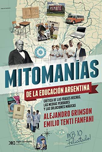 Mitomanías de las educación argentina: Crítica de las frases hechas, las medias verdades y las soluciones mágicas (Singular)
