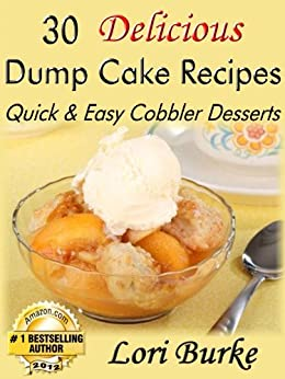 30 Delicious Dump Cake Recipes by [Lori Burke]