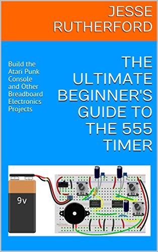 The Ultimate Beginner's Guide to the 555 Timer: Build the Atari Punk Console and Other Breadboard Electronics Projects (English Edition)