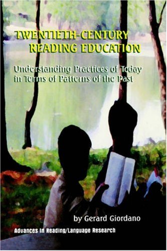 Twentieth Century Reading Education: Understanding Practices of Today in Terms of Patterns of the Past (ADVANCES IN READING/LANGUAGE RESEARCH, Band 8)