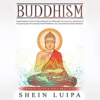Buddhism: Simple Beginner's Guide to Understanding the Core Philosophy. Overcome Stress and Anxiety by Recognizing Inner Peace Through Guided Mindfulness, Zen, Transcendental Meditation & Chakra Meditation audiobook cover art