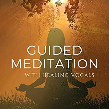 Guided Meditation With Healing Vocals