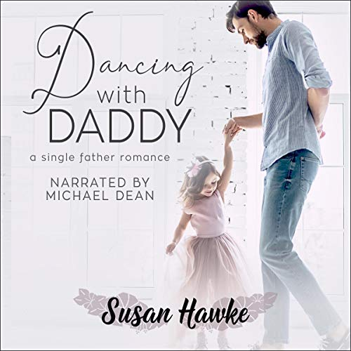 Dancing with Daddy: A Single Father Romance Audiobook By Susan Hawke cover art