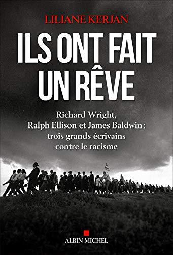 Ils ont fait un rêve: Richard Wright, Ralph Ellison et James Baldwin : trois grands écrivains contre le racisme