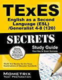 TExES English as a Second Language (ESL)/Generalist 4-8 (120) Secrets Study Guide: TExES Test Review for the Texas Examinations of Educator Standards