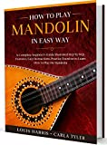 How to Play Mandolin in Easy Way: Learn How to Play Mandolin in Easy Way by this Complete beginner's Illustrated Guide!Basics, Features, Easy Instructions (English Edition)