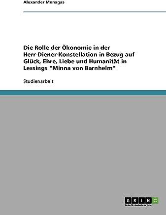 Die Rolle der Ökonomie in der Herr-Diener-Konstellation in Bezug auf Glück, Ehre, Liebe und Humanität in Lessings Minna von Barnhelm