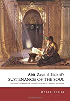 Abu Zayd al-Balkhi's Sustenance of the Soul: The Cognitive Behaviour Therapy of A Ninth Century Physician