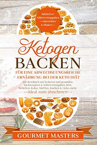 Ketogen Backen  -Für eine abwechslungsreiche Ernährung bei der Keto Diät: Das Ketobuch mit leckeren und gesunden Backrezepten & Nährwertangaben. Brot, Brötchen, Kekse, Muffins,Kuchen & vieles mehr