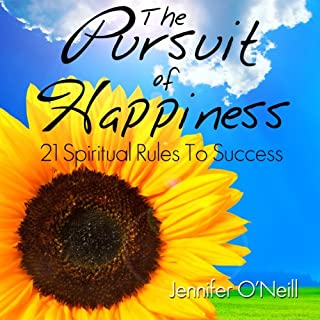 The Pursuit of Happiness      21 Spiritual Rules to Success              By:                                                                                                                                 Jennifer O'Neill                               Narrated by:                                                                                                                                 Zehra Fazal                      Length: 2 hrs and 8 mins     63 ratings     Overall 4.5