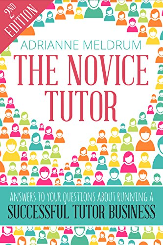 The Novice Tutor: Answers to Your Questions About Running a Successful Tutoring Business