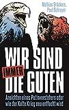 Mathias Bröckers, Paul Schreyer: Wir sind immer die Guten