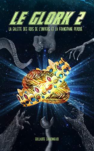 Le Glork 2: La galette des rois de lunivers et la frangipane perdue