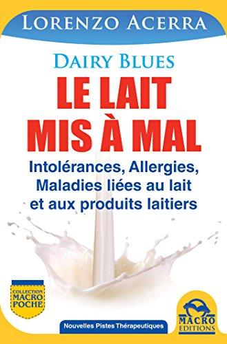 Le lait mis à mal: Intolérances, allergies, maladies liées au lait et aux produits laitiers (Macro poche)