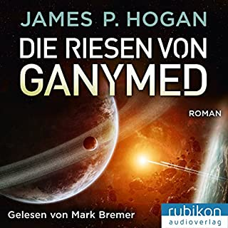 Die Riesen von Ganymed     Riesen-Trilogie 2              Autor:                                                                                                                                 James P. Hogan                               Sprecher:                                                                                                                                 Mark Bremer                      Spieldauer: 10 Std. und 20 Min.     1.096 Bewertungen     Gesamt 4,5