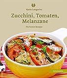 Zucchini, Tomaten, Melanzane. Die besten Rezepte