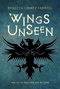Wings Unseen by [Rebecca Gomez Farrell]