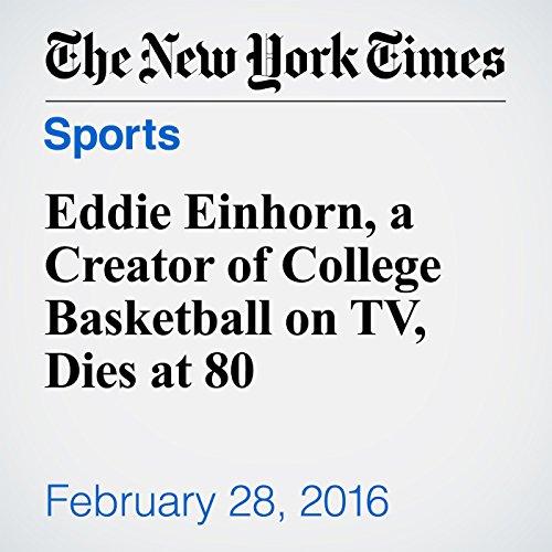 Eddie Einhorn, a Creator of College Basketball on TV, Dies at 80 cover art