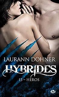 Hybrides, tome 15 : Héros par Laurann Dohner