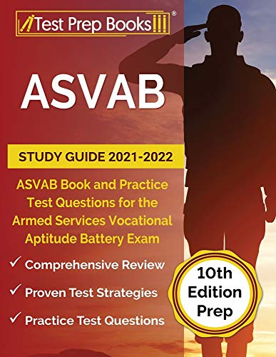 ASVAB Study Guide 2021-2022: ASVAB Book and Practice Test Questions for the Armed Services Vocational Aptitude Battery Exam [10th Edition Prep]