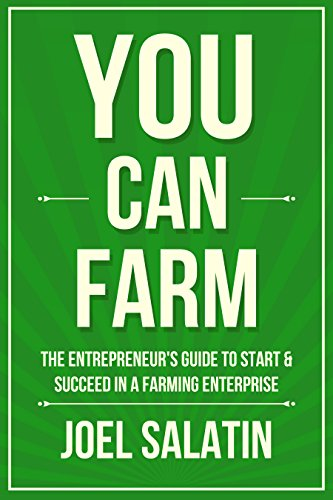 You Can Farm: The Entrepreneur's Guide to Start & Succeed in a Farming Enterprise (English Edition)