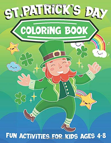 St Patrick's Day Coloring Book: Fun Cute Activities for Kids 4 to 8 - Funny Leprechauns, Lucky Clovers & Shamrocks!