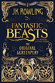 Fantastic Beasts and Where to Find Them: The Original Screenplay by [J.K. Rowling]