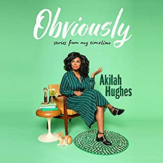 Obviously                   Written by:                                                                                                                                 Akilah Hughes                               Narrated by:                                                                                                                                 Akilah Hughes                      Length: 7 hrs and 30 mins     Not rated yet     Overall 0.0