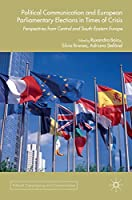 Political Communication and European Parliamentary Elections in Times of Crisis: Perspectives from Central and South-Eastern Europe (Political Campaigning and Communication)