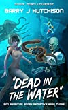 Dead in the Water: A Space Team Universe Novel (Dan Deadman Space Detective Book 3) (English Edition)