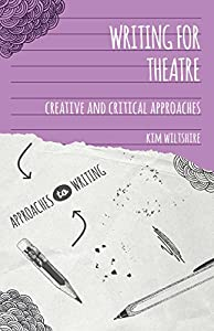 Writing for Theatre: Creative and Critical Approaches (Approaches to Writing)
