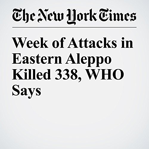 Week of Attacks in Eastern Aleppo Killed 338, WHO Says cover art