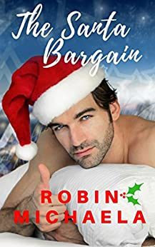 The Santa Bargain: A Small Town Christmas Romance by [Robin Michaela]