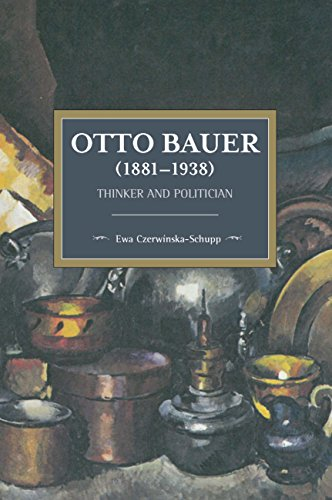 Otto Bauer (1881-1938): Thinker and Politician (Historical Materialism)
