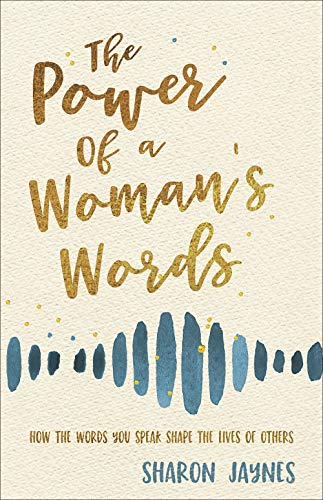 The Power of a Woman's Words: How the Words You Speak Shape the Lives of Others