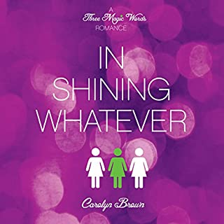 In Shining Whatever     Three Magic Words, Book 2              By:                                                                                                                                 Carolyn Brown                               Narrated by:                                                                                                                                 Brittany Pressley                      Length: 6 hrs and 44 mins     379 ratings     Overall 4.5