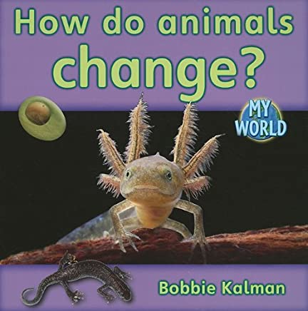 [(How Do Animals Change? )] [Author: Bobbie Kalman] [Feb-2011]