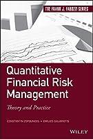 Quantitative Financial Risk Management: Theory and Practice (Frank J. Fabozzi Series)